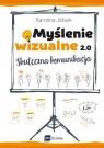 Myślenie wizualne 2.0. Skuteczna komunikacja Karolina Jóźwik