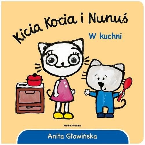 Kicia Kocia i Nunuś W kuchni Głowińska Anita