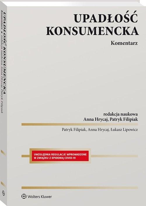 Upadłość konsumencka. Komentarz Lipowicz Łukasz, Filipiak Patryk, Hrycaj Anna
