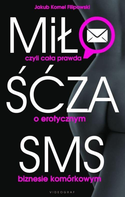 Miłość za sms czyli cała prawda o erotycznym biznesie komórkowym (Uszkodzona zawartość) Filipowski Jakub Kornel