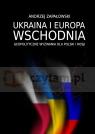 Ukraina i Europa Wschodnia – geopolityczne wyzwania dla Polski i Rosji Andrzej Zapałowski