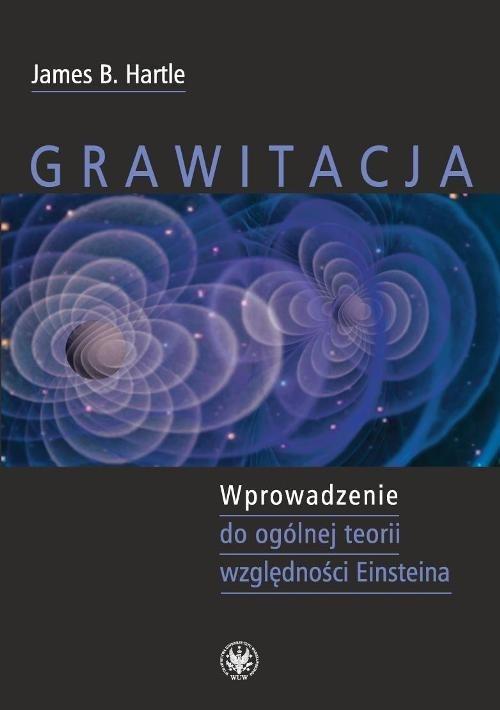 Grawitacja Wprowadzenie do ogólnej teorii względności Einsteina Hartle James B.