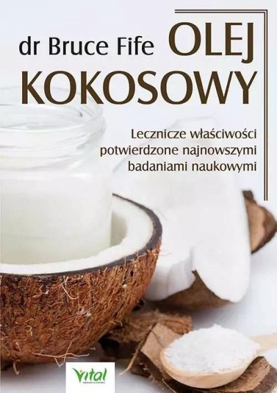 Olej kokosowy. Lecznicze właściwości potwierdzone dr Bruce Fife