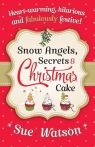 Snow Angels, Secrets and Christmas Cake Watson Sue