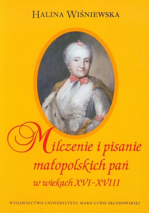 Milczenie i pisanie małopolskich pań w wiekach XVI-XVIII Wiśniewska Halina