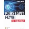 Podstawy fizyki w zadaniach Wolny Janusz