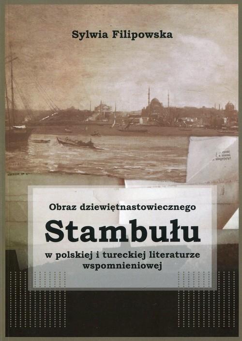 Obraz dziewiętnastowiecznego Stambułu w polskiej i tureckiej literaturze wspomnieniowej Filipowska Sylwia