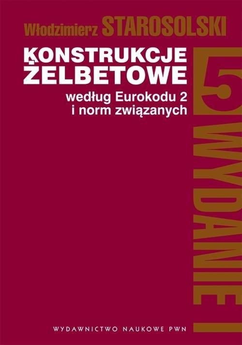 Konstrukcje żelbetowe według Eurokodu 2 i norm związanych Tom 5 Starosolski Włodzimierz