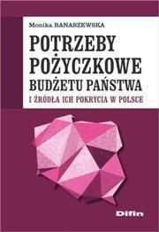 Potrzeby pożyczkowe budżetu państwa i źródła ich pokrycia w Polsce Banaszewska Monika