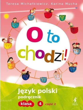 O to chodzi! 4 Język polski Podręcznik Część 2 Michałkiewicz Teresa, Mucha Karina