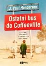 Ostatni bus do Coffeeville Zabawna opowieść o smutnych sprawach Henderson J.Paul