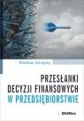 Przesłanki decyzji finansowych w przedsiębiorstwie Szczęsny Wiesław
