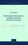 Hydrologiczne funkcje lasu w małych nizinnych zlewniach rzecznych Jan Tyszka