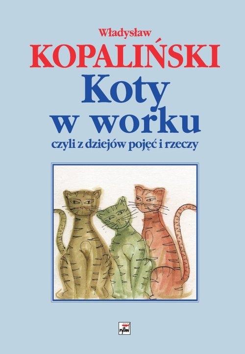 Koty w worku czyli z dziejów pojęć i rzeczy Kopaliński Władysław