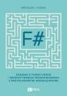 F#. Zadania z funkcyjnego i imperatywnego programowania z przykładowymi Kubiak Mirosław J.