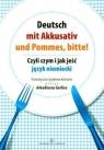 Deutsch mit Akkusativ und Pommes, bitte!