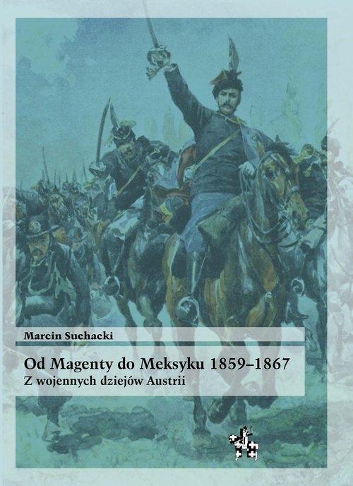 Od Magenty do Meksyku 1859-1867 Suchacki Marcin