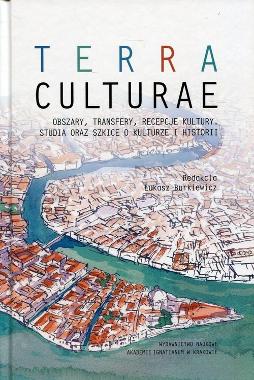 Terra Culture Obszary transfery recepcje kultury, studia oraz szkice o kulturze i historii