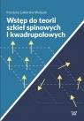 Wstęp do teorii szkieł spinowych i kwadrupolowych Lukierska-Walasek Krystyna