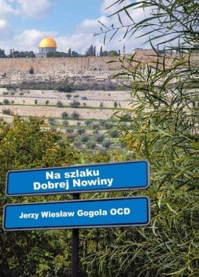 Na szlaku Dobrej Nowiny Jerzy Wiesław Gogola OCD