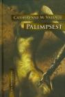 Palimpsest Valente Catherynne M.