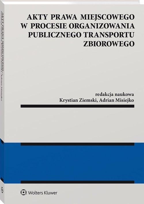 Akty prawa miejscowego w procesie organizowania publicznego transportu zbiorowego Misiejko Adrian, Ziemski Krystian