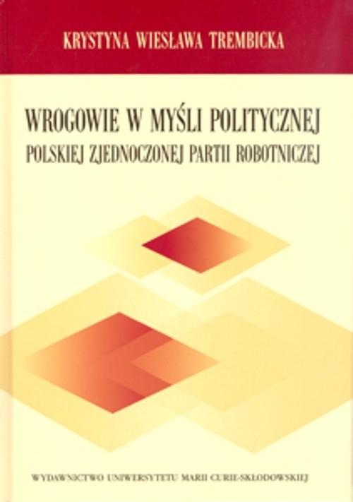 Wrogowie w myśli politycznej Polskiej Zjednoczonej Partii Robotniczej Trembicka Krystyna Wiesława