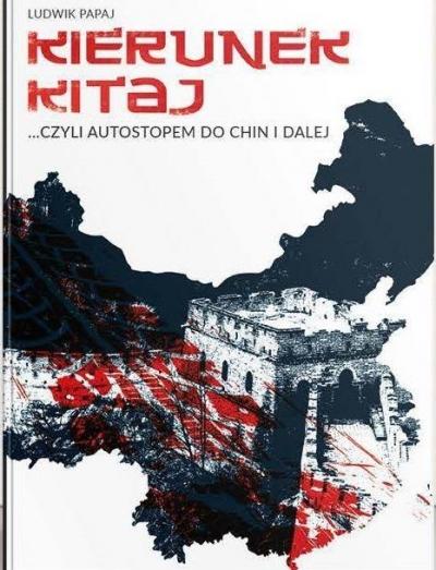 Kierunek Kitaj, czyli autostopem do Chin i dalej Ludwik Papaj