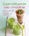 Superodżywcze soki i smoothieSuperżywność w ponad 100 przepisach na Graimes Nicola