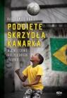 Podcięte skrzydła kanarka Blaski i cienie brazylijskiego futbolu Rabij Bartłomiej