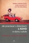Jak pracować z dzieckiem z ADHD w domu i w szkole