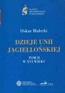 Dzieje Unii Jagiellońskiej Tom I i II