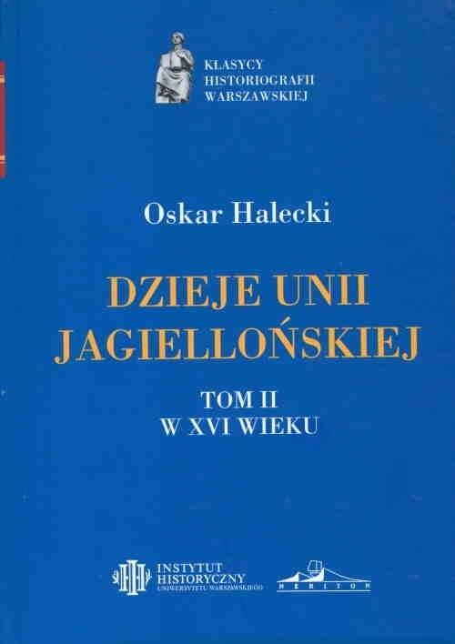 Dzieje Unii Jagiellońskiej Tom I i II Halecki Oskar