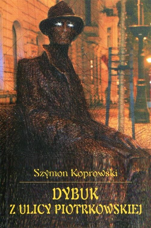 Dybuk z ulicy Piotrkowskiej Koprowski Szymon