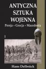 Antyczna sztuka wojenna Tom 1 Persja-Grecja-Macedonia Delbruck Hans