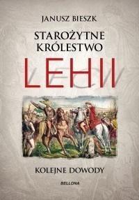 Starożytne Królestwo Lehii. Kolejne dowody Janusz Bieszk
