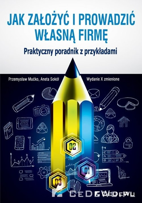 Jak założyć i prowadzić własną firmę Praktyczny poradnik z przykładami Mućko Przemysław, Sokół Aneta
