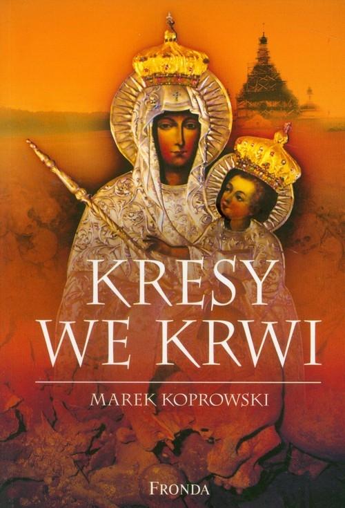 Kresy we krwi Koprowski Marek