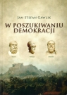 W poszukiwaniu demokracji Jan Stefan Gawlik