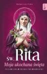 Św. Rita Moja ukochana święta, Życie, Cuda, Świadectwa, Modlitwy Pabis Małgorzata