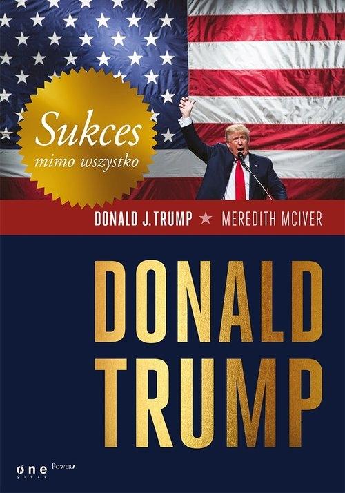 Sukces mimo wszystko Donald Trump Trump Donald J., McIver Meredith