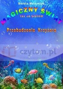 MAGICZNY ŚWIAT TUŻ ZA PŁOTEM 3 PRZEBUDZENIE KRZYŻARA (dodruk na życzenie) Dorota Mularczuk