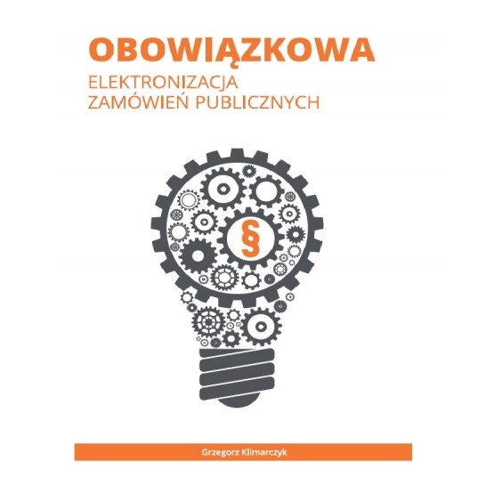 Obowiązkowa elektronizacja zamówień publicznych (dodruk na życzenie) Klimarczyk Grzegorz