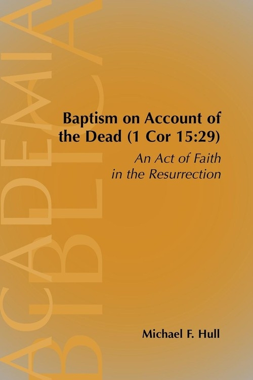 Baptism on Account of the Dead (1 Cor 15 Hull Michael F.
