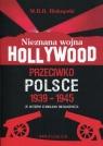 Nieznana wojna Hollywood przeciwko Polsce 1939-1945