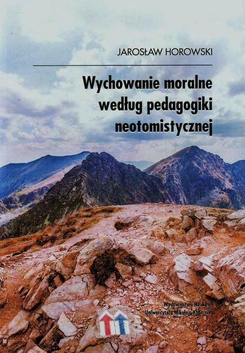 Wychowanie moralne według pedagogiki neotomistycznej Horowski Jarosław