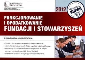 Funkcjonowanie i opodatkowanie Fundacji i Stowarzyszeń Ogonowski Andrzej, Gibalska Aldona