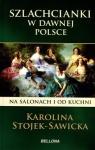 Szlachcianki w dawnej Polsce. Na salonach i od kuchni (OT)