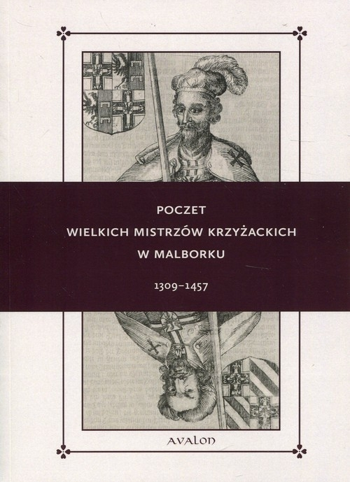 Poczet wielkich mistrzów krzyżackich w Malborku 1309-1457 Delestowicz Norbert, Lorek Wojciech, Tomczak Robert T.
