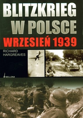 Blitzkrieg w Polsce wrzesień 1939 Hargreaves Richard